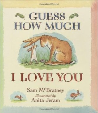 Guess how much I love you by Sam Mc Bratney